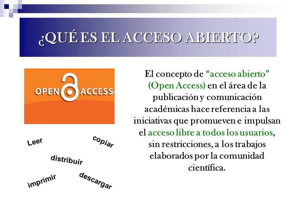 ¿QUÉ ES EL ACCESO ABIERTO? El concepto de acceso abierto (Open Access) en el área de la publicación y comunicación académicas hace referencia a las in