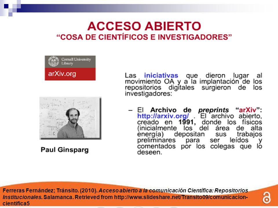 Ferreras Fernández; Tránsito. (2010). Acceso abierto a la comunicación Científica: Repositorios Institucionales. Salamanca. Retrieved from http://www.