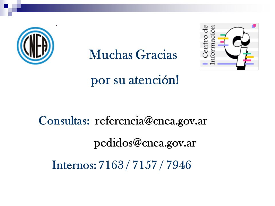 Muchas Gracias por su atención! Consultas: referencia@cnea.gov.ar pedidos@cnea.gov.ar Internos: 7163 / 7157 / 7946