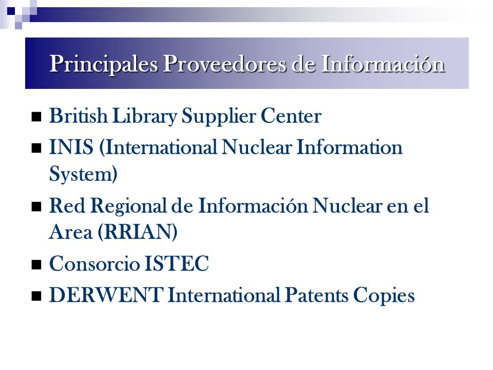 British Library Supplier Center INIS (International Nuclear Information System) Red Regional de Información Nuclear en el Area (RRIAN) Consorcio ISTEC DERWENT International Patents Copies Principales Proveedores de Información