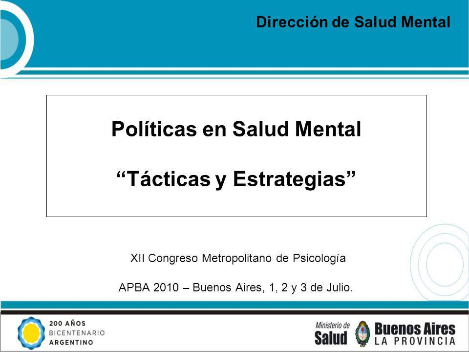 Políticas en Salud Mental Tácticas y Estrategias XII Congreso Metropolitano de Psicología APBA 2010 – Buenos Aires, 1, 2 y 3 de Julio.