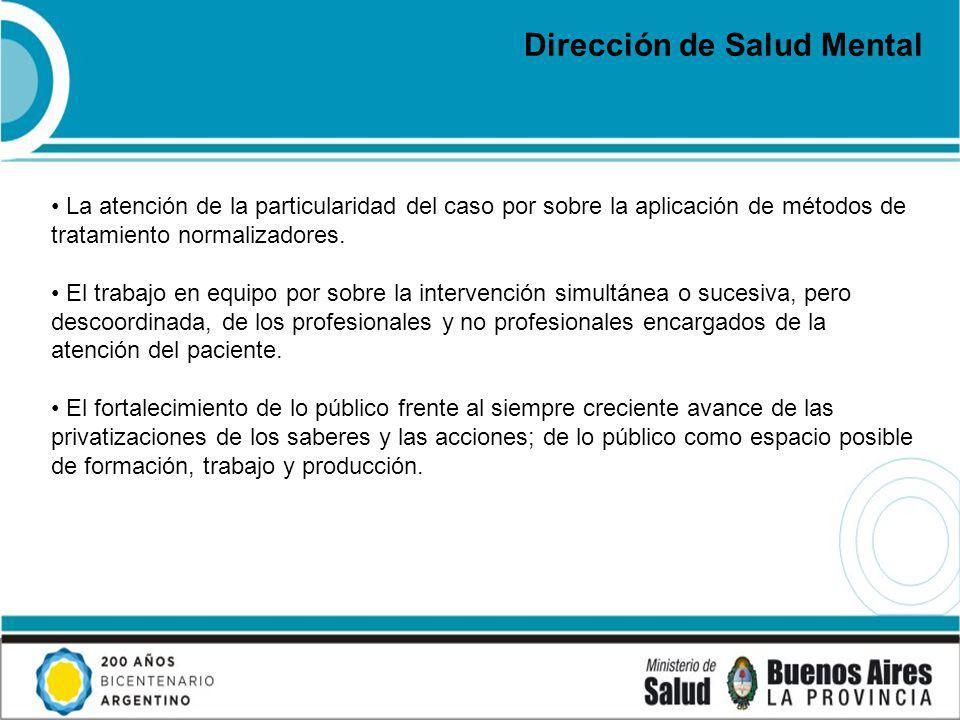Dirección de Salud Mental La atención de la particularidad del caso por sobre la aplicación de métodos de tratamiento normalizadores.
