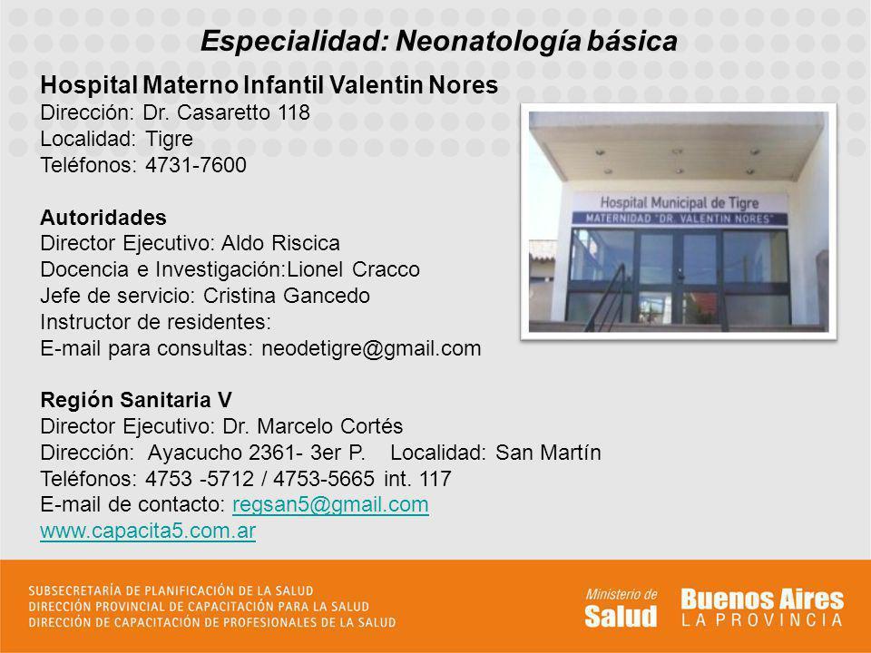 Especialidad: Neonatología básica Hospital Materno Infantil Valentin Nores Dirección: Dr. Casaretto 118 Localidad: Tigre Teléfonos: 4731-7600 Autorida