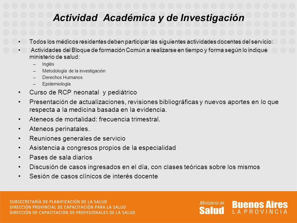 Todos los médicos residentes deben participar las siguientes actividades docentes del servicio: Actividades del Bloque de formación Común a realizarse