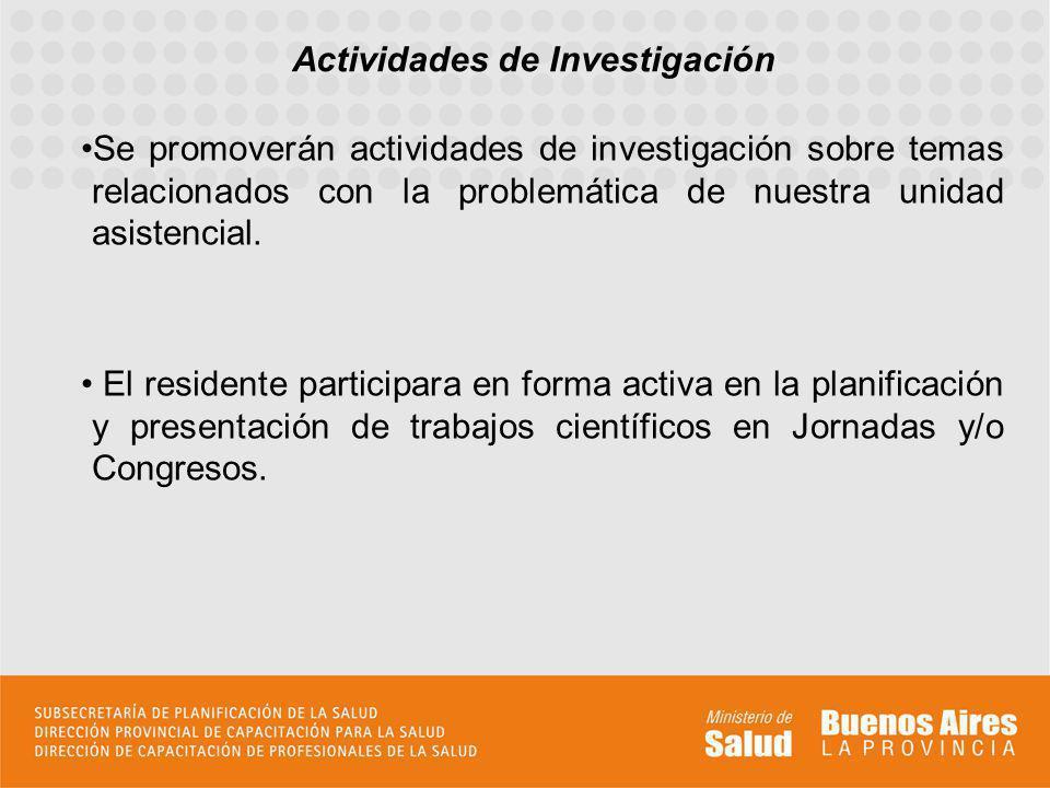 Se promoverán actividades de investigación sobre temas relacionados con la problemática de nuestra unidad asistencial. El residente participara en for