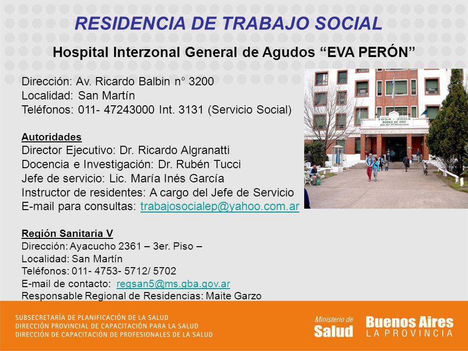 RESIDENCIA DE TRABAJO SOCIAL Hospital Interzonal General de Agudos EVA PERÓN Dirección: Av. Ricardo Balbin n° 3200 Localidad: San Martín Teléfonos: 01