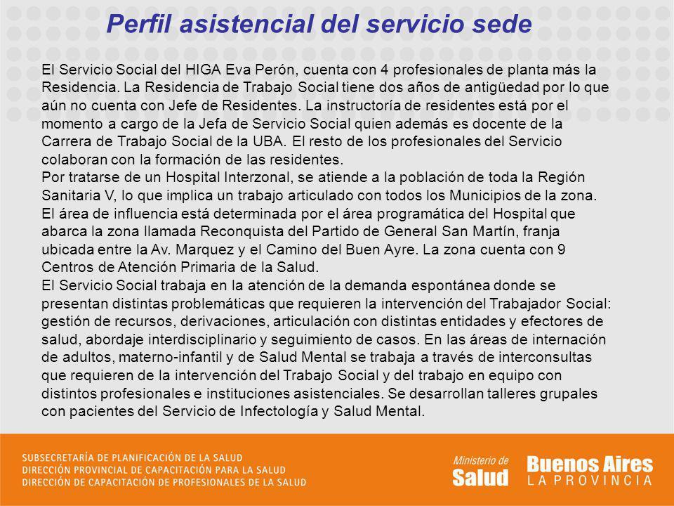 Perfil asistencial del servicio sede El Servicio Social del HIGA Eva Perón, cuenta con 4 profesionales de planta más la Residencia. La Residencia de T