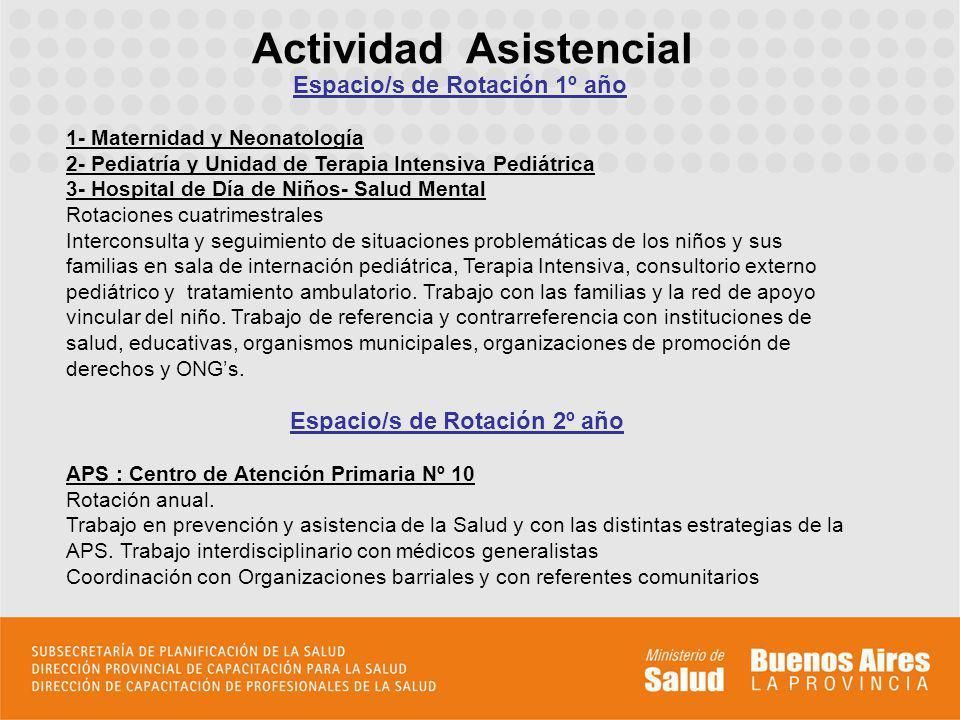 Actividad Asistencial Espacio/s de Rotación 1º año 1- Maternidad y Neonatología 2- Pediatría y Unidad de Terapia Intensiva Pediátrica 3- Hospital de D