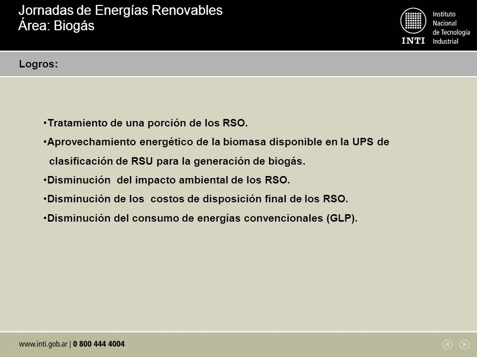 Logros: Tratamiento de una porción de los RSO. Aprovechamiento energético de la biomasa disponible en la UPS de clasificación de RSU para la generació