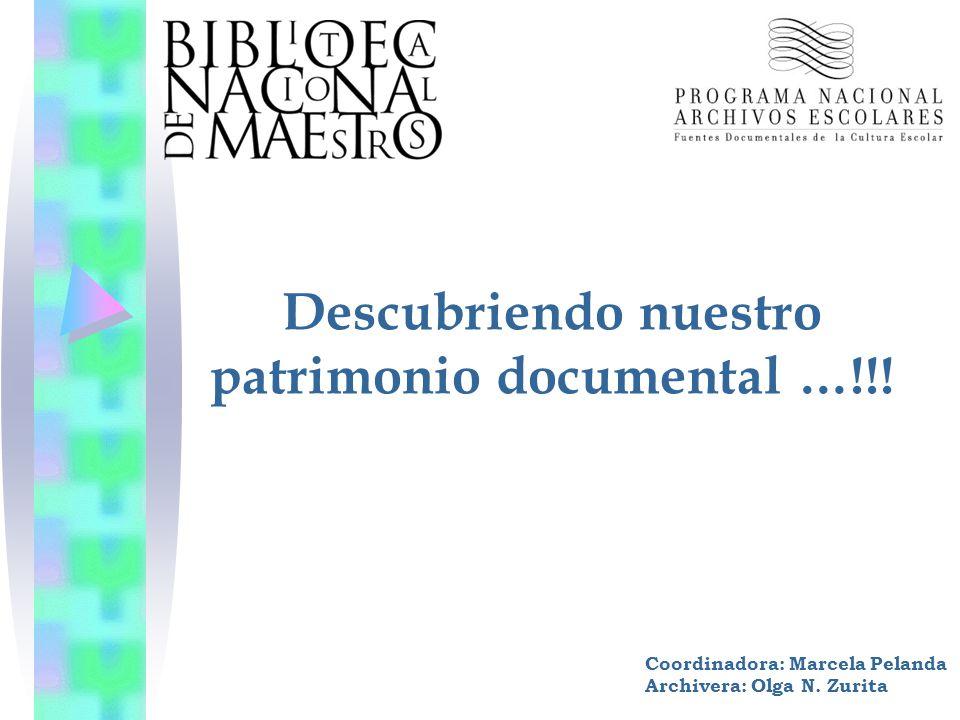 Descubriendo nuestro patrimonio documental …!!! Coordinadora: Marcela Pelanda Archivera: Olga N. Zurita