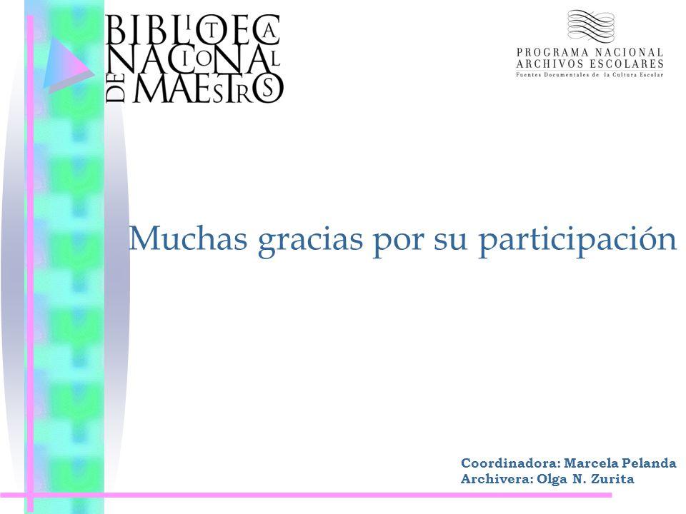 Muchas gracias por su participación Coordinadora: Marcela Pelanda Archivera: Olga N. Zurita