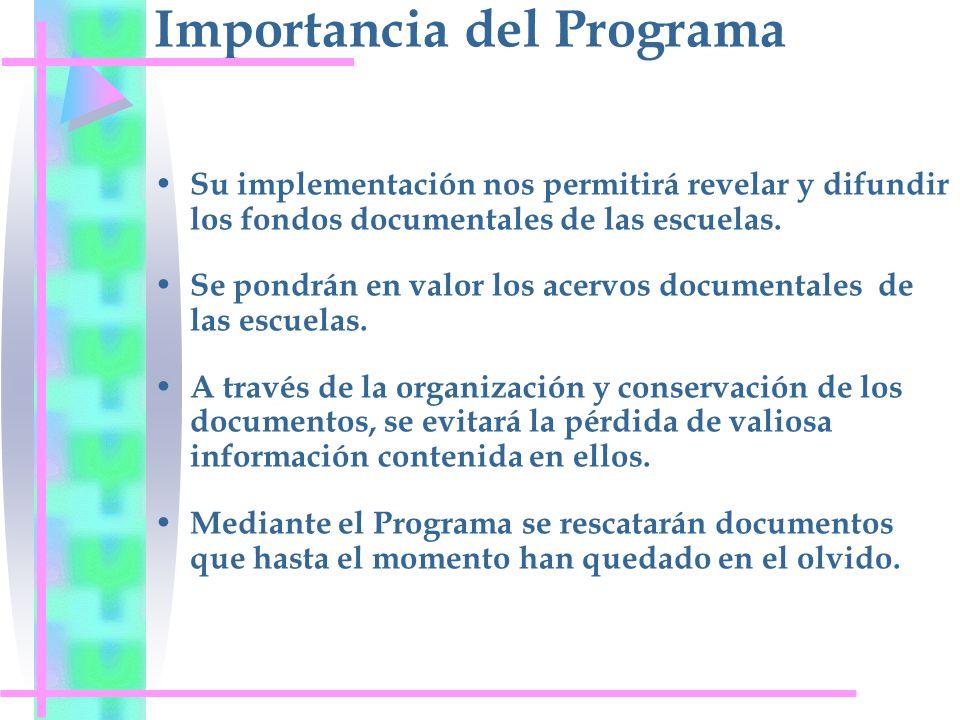 Importancia del Programa Su implementación nos permitirá revelar y difundir los fondos documentales de las escuelas. Se pondrán en valor los acervos d