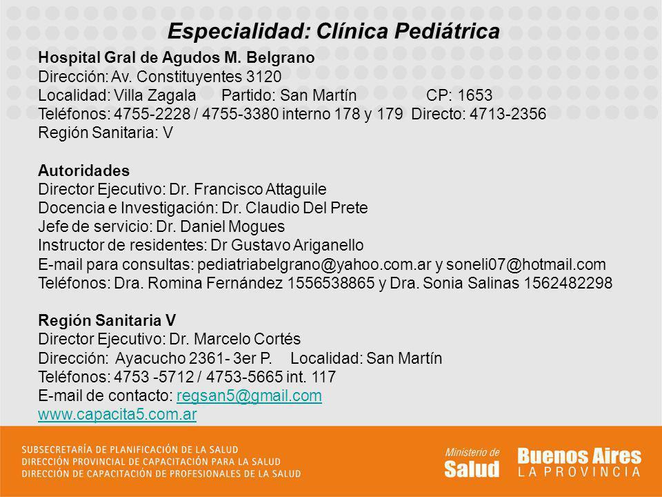 Especialidad: Clínica Pediátrica Hospital Gral de Agudos M. Belgrano Dirección: Av. Constituyentes 3120 Localidad: Villa Zagala Partido: San Martín CP