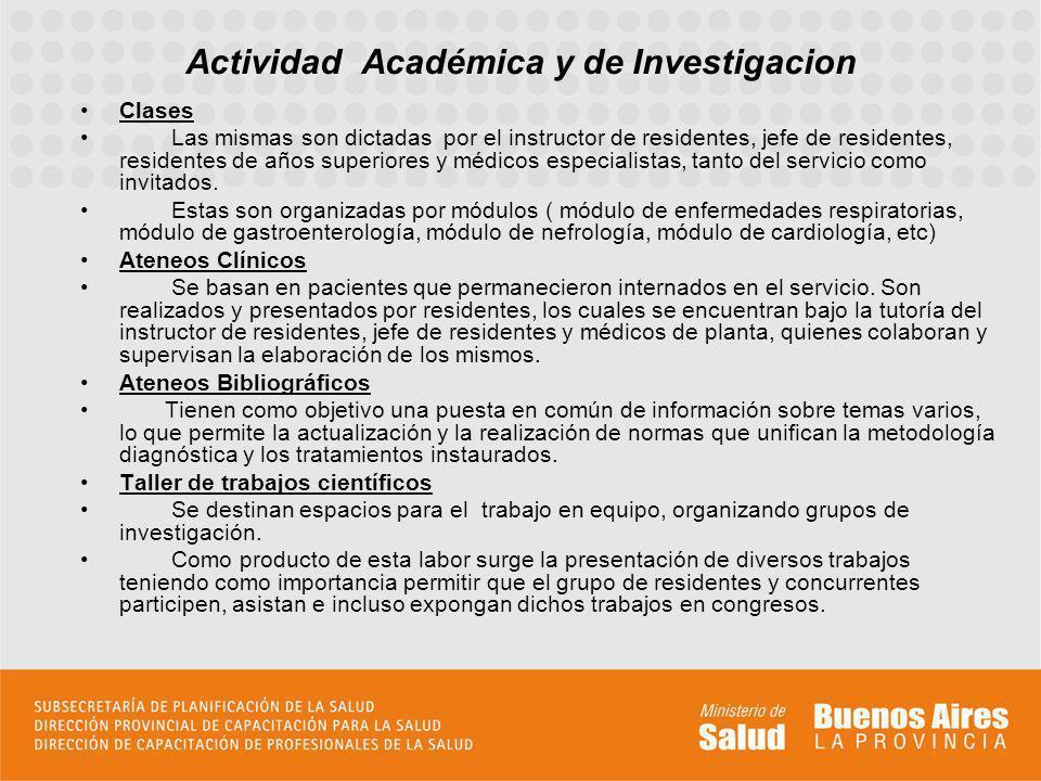 Actividad Académica y de Investigacion Clases Las mismas son dictadas por el instructor de residentes, jefe de residentes, residentes de años superior