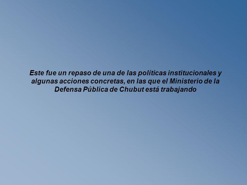 Este fue un repaso de una de las políticas institucionales y algunas acciones concretas, en las que el Ministerio de la Defensa Pública de Chubut está trabajando