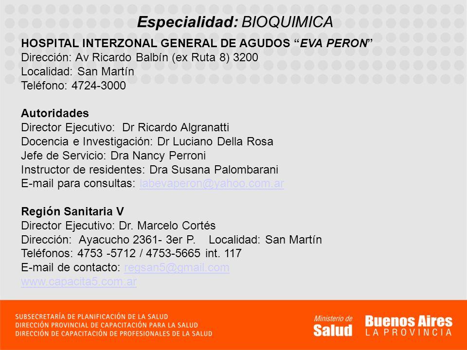 Especialidad: BIOQUIMICA HOSPITAL INTERZONAL GENERAL DE AGUDOS EVA PERON Dirección: Av Ricardo Balbín (ex Ruta 8) 3200 Localidad: San Martín Teléfono: