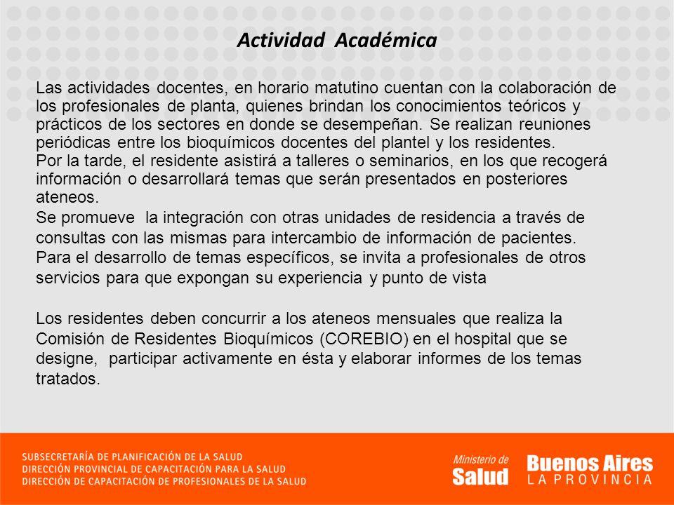 Actividad Académica Las actividades docentes, en horario matutino cuentan con la colaboración de los profesionales de planta, quienes brindan los cono