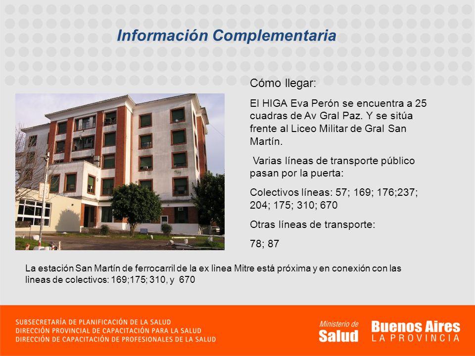 Información Complementaria Cómo llegar: El HIGA Eva Perón se encuentra a 25 cuadras de Av Gral Paz. Y se sitúa frente al Liceo Militar de Gral San Mar