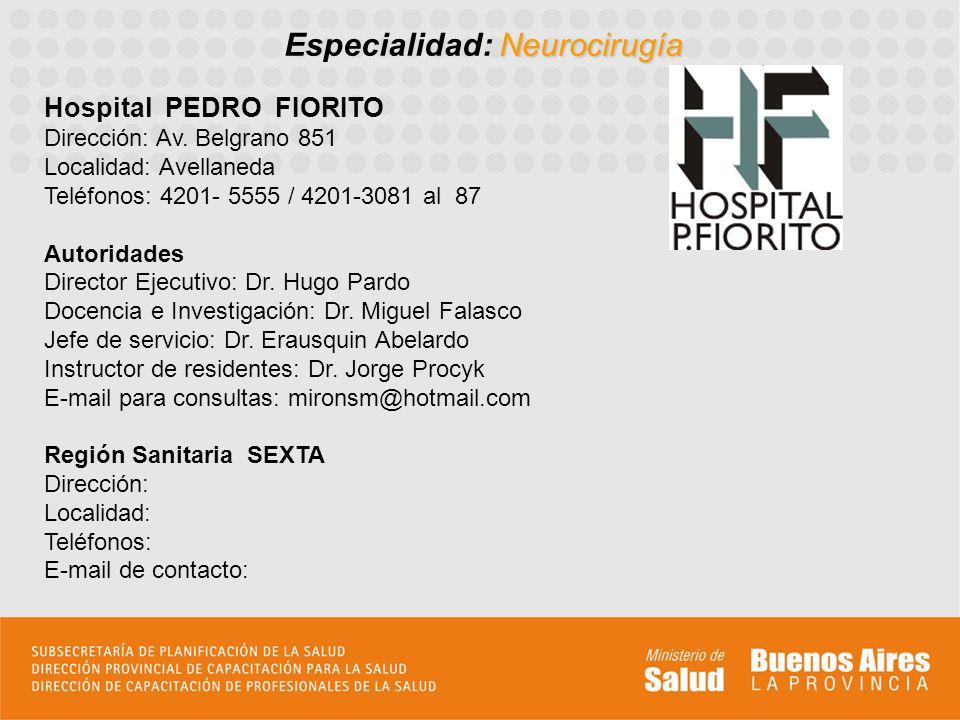 Neurocirugía Especialidad: Neurocirugía Hospital PEDRO FIORITO Dirección: Av. Belgrano 851 Localidad: Avellaneda Teléfonos: 4201- 5555 / 4201-3081 al