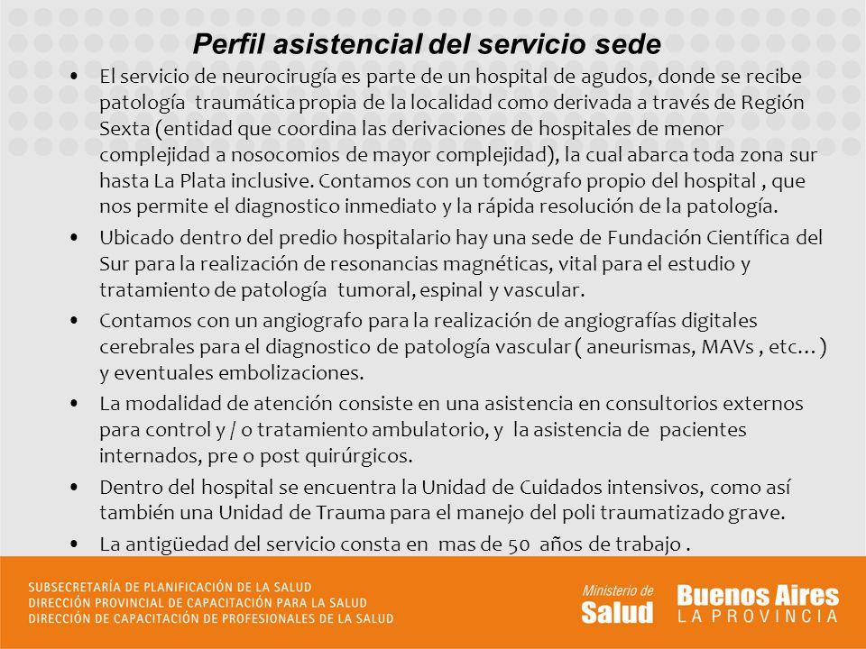 Perfil asistencial del servicio sede El servicio de neurocirugía es parte de un hospital de agudos, donde se recibe patología traumática propia de la