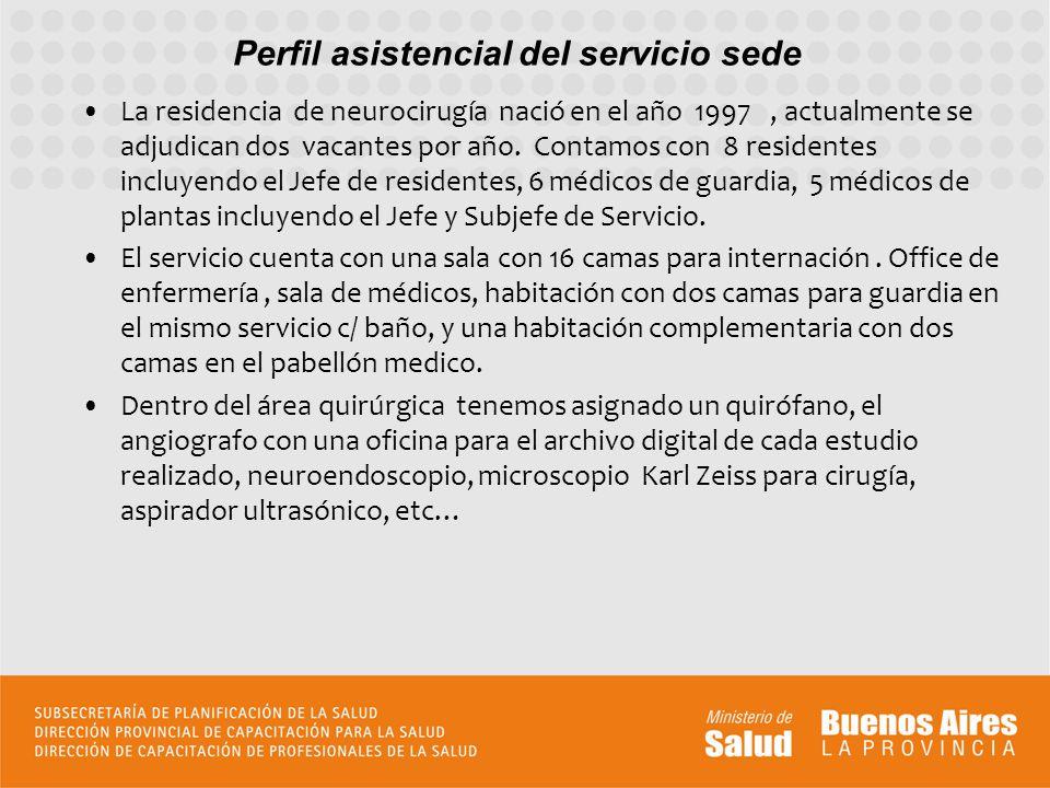 Perfil asistencial del servicio sede La residencia de neurocirugía nació en el año 1997, actualmente se adjudican dos vacantes por año. Contamos con 8
