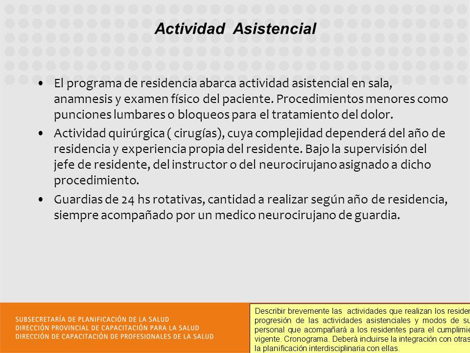 El programa de residencia abarca actividad asistencial en sala, anamnesis y examen físico del paciente. Procedimientos menores como punciones lumbares