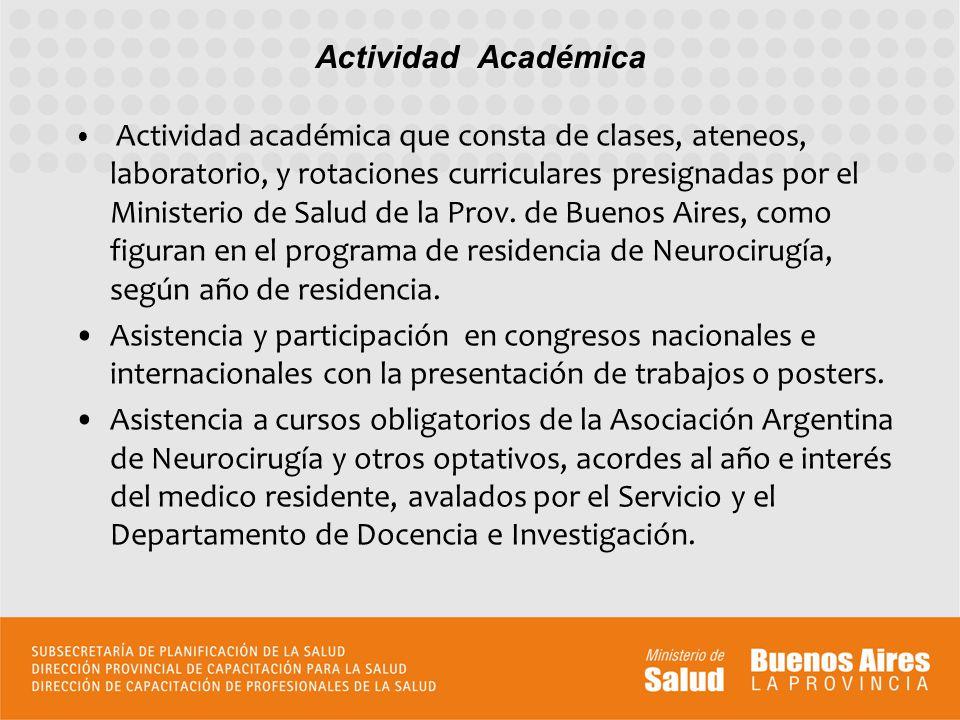 Actividad académica que consta de clases, ateneos, laboratorio, y rotaciones curriculares presignadas por el Ministerio de Salud de la Prov. de Buenos