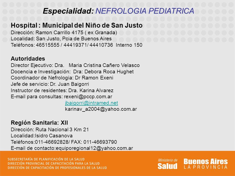 Especialidad: NEFROLOGIA PEDIATRICA Hospital : Municipal del Niño de San Justo Dirección: Ramon Carrillo 4175 ( ex Granada) Localidad: San Justo, Pcia