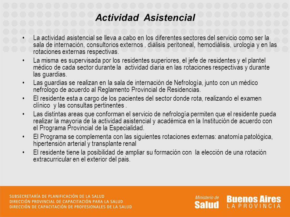 La actividad asistencial se lleva a cabo en los diferentes sectores del servicio como ser la sala de internaciòn, consultorios externos, diàlisis peri