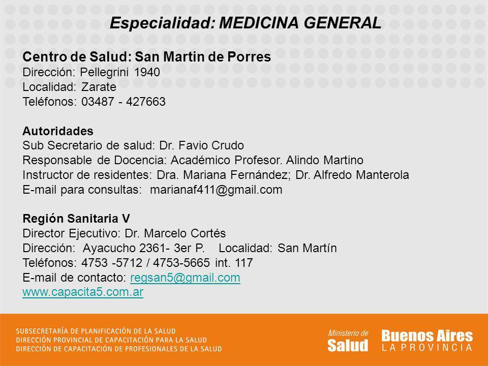 Especialidad: MEDICINA GENERAL Centro de Salud: San Martin de Porres Dirección: Pellegrini 1940 Localidad: Zarate Teléfonos: 03487 - 427663 Autoridade