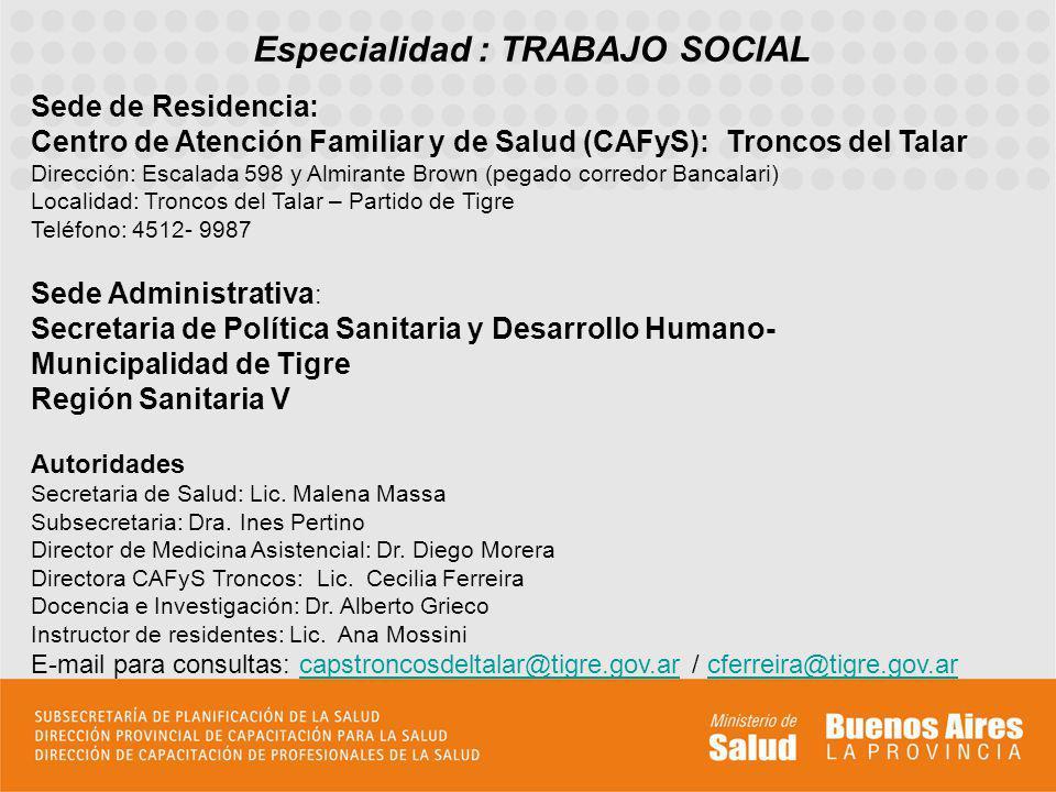Especialidad : TRABAJO SOCIAL Sede de Residencia: Centro de Atención Familiar y de Salud (CAFyS): Troncos del Talar Dirección: Escalada 598 y Almirant