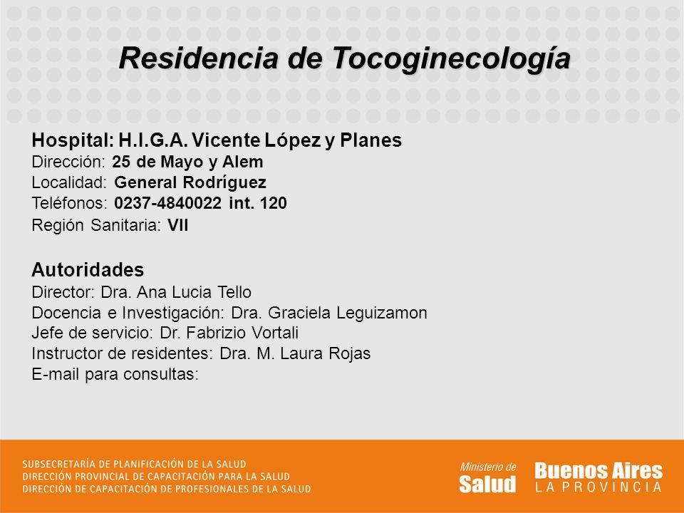 Residencia de Tocoginecología Hospital: H.I.G.A. Vicente López y Planes Dirección: 25 de Mayo y Alem Localidad: General Rodríguez Teléfonos: 0237-4840