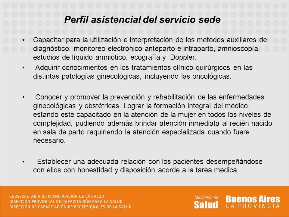 Perfil asistencial del servicio sede Concientizar y comprender el binomio madre-hijo, capacitando al médico en la atención de la mujer en todas las etapas de su vida.