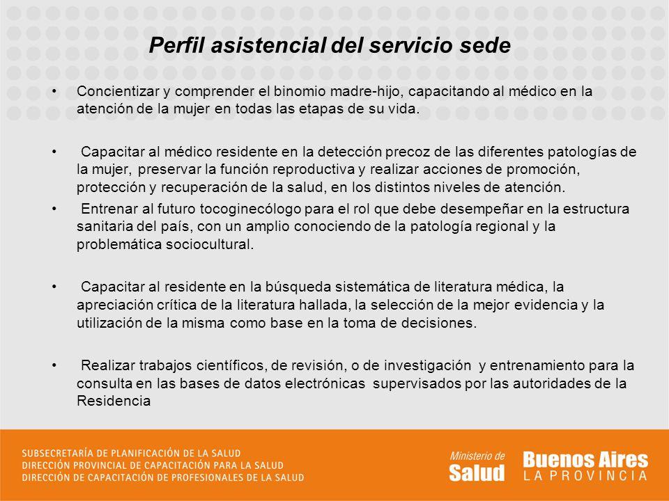Perfil asistencial del servicio sede Concientizar y comprender el binomio madre-hijo, capacitando al médico en la atención de la mujer en todas las et