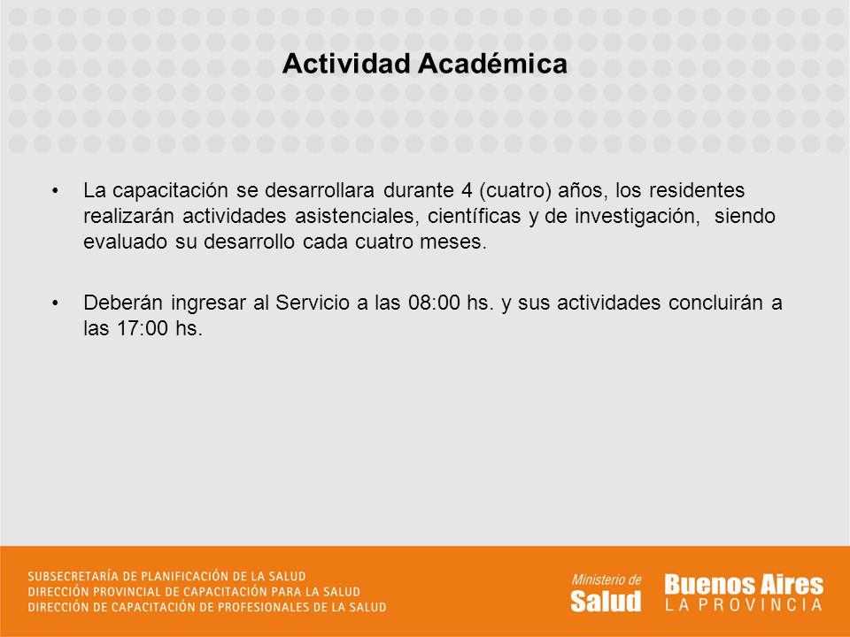 Actividad Académica La capacitación se desarrollara durante 4 (cuatro) años, los residentes realizarán actividades asistenciales, científicas y de inv