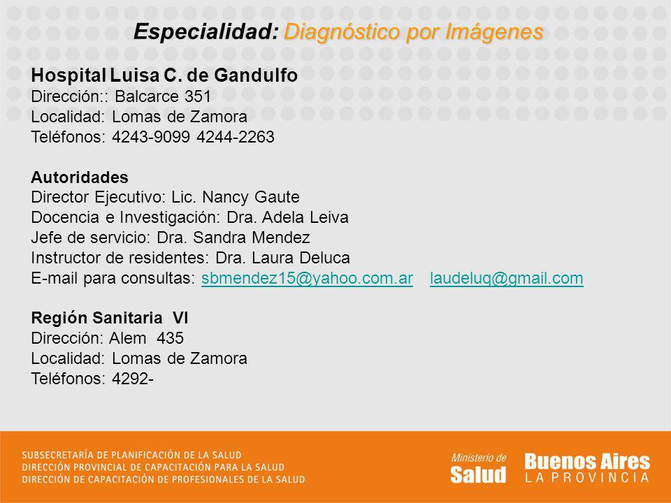 Diagnóstico por Imágenes Especialidad: Diagnóstico por Imágenes Hospital Luisa C. de Gandulfo Dirección:: Balcarce 351 Localidad: Lomas de Zamora Telé