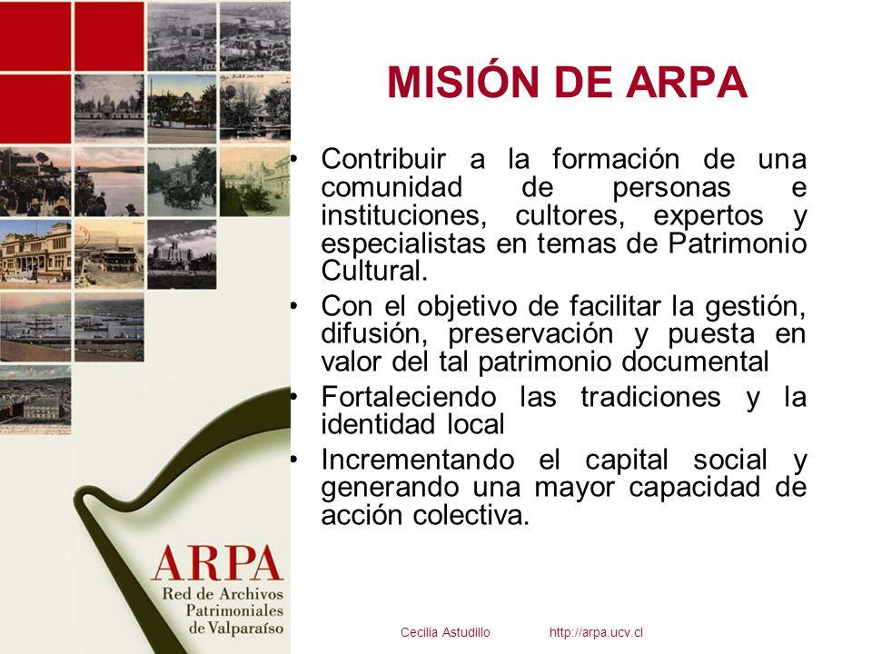 MISIÓN DE ARPA Contribuir a la formación de una comunidad de personas e instituciones, cultores, expertos y especialistas en temas de Patrimonio Cultu