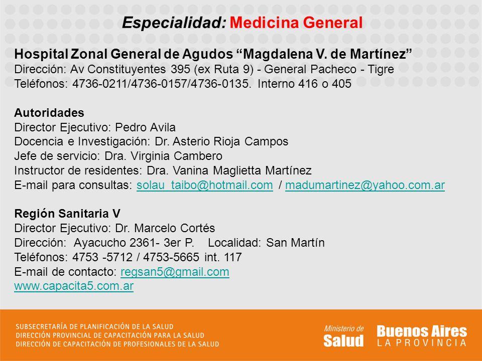 Especialidad: Medicina General Hospital Zonal General de Agudos Magdalena V. de Martínez Dirección: Av Constituyentes 395 (ex Ruta 9) - General Pachec