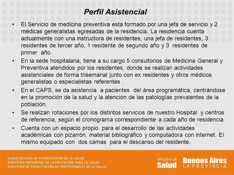 Perfil Asistencial El Servicio de medicina preventiva esta formado por una jefa de servicio y 2 médicas generalistas egresadas de la residencia. La re