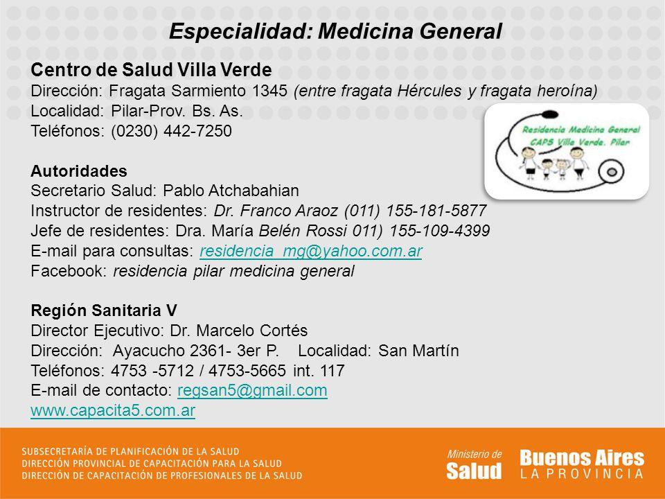 Especialidad: Medicina General Centro de Salud Villa Verde Dirección: Fragata Sarmiento 1345 (entre fragata Hércules y fragata heroína) Localidad: Pil