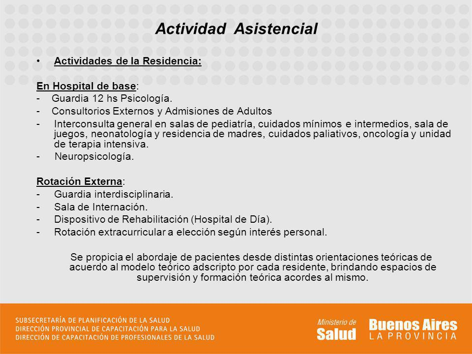 Actividades de la Residencia: En Hospital de base: - Guardia 12 hs Psicología.
