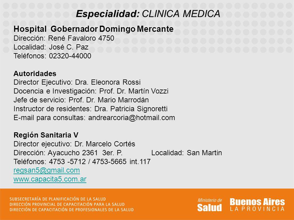 Especialidad: CLINICA MEDICA Hospital Gobernador Domingo Mercante Dirección: René Favaloro 4750 Localidad: José C. Paz Teléfonos: 02320-44000 Autorida