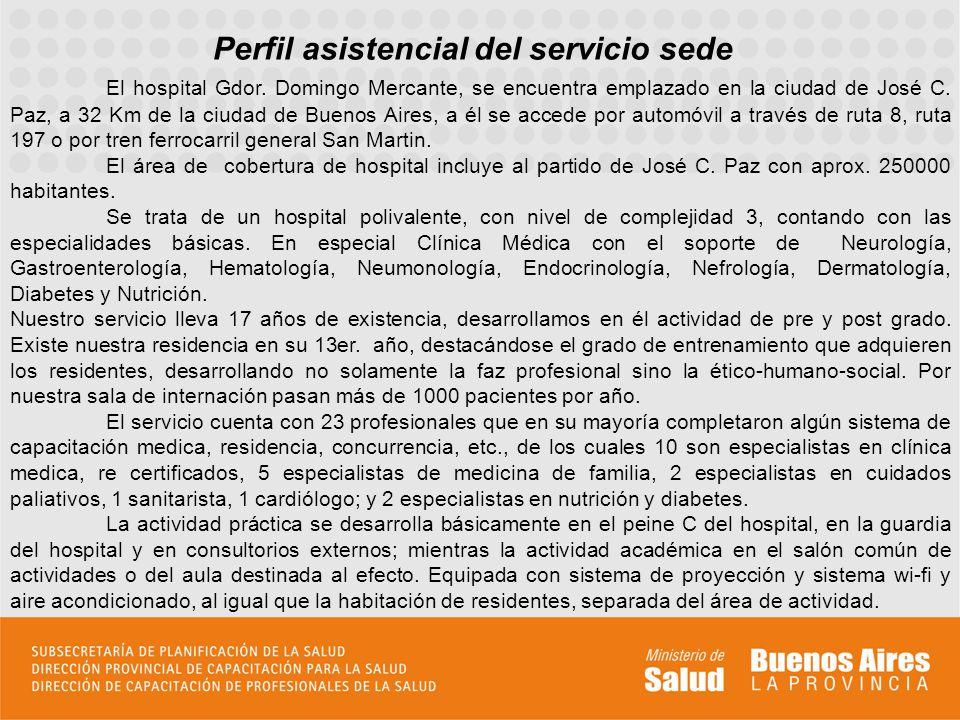 Perfil asistencial del servicio sede El hospital Gdor. Domingo Mercante, se encuentra emplazado en la ciudad de José C. Paz, a 32 Km de la ciudad de B