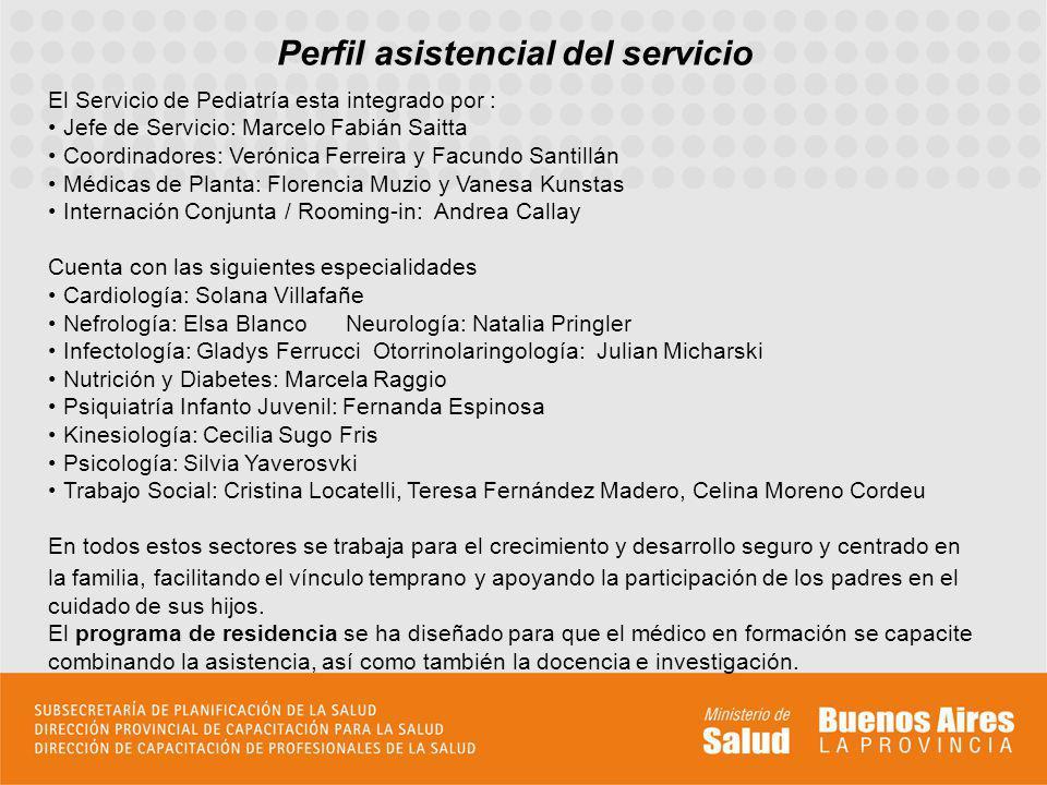 Perfil asistencial del servicio El Servicio de Pediatría esta integrado por : Jefe de Servicio: Marcelo Fabián Saitta Coordinadores: Verónica Ferreira
