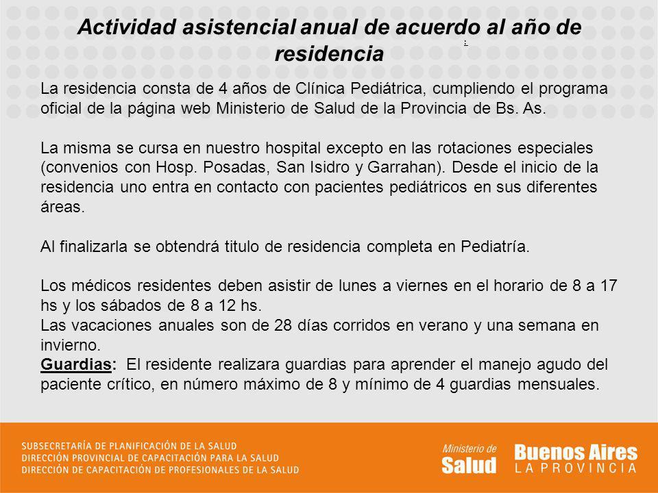 La residencia consta de 4 años de Clínica Pediátrica, cumpliendo el programa oficial de la página web Ministerio de Salud de la Provincia de Bs. As. L