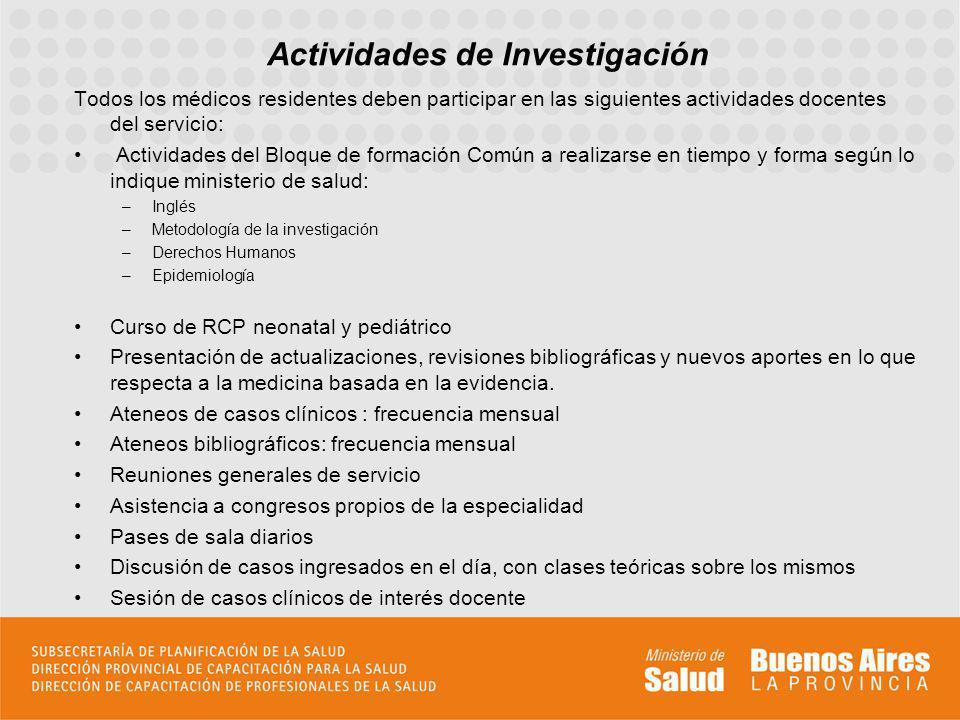 Todos los médicos residentes deben participar en las siguientes actividades docentes del servicio: Actividades del Bloque de formación Común a realiza