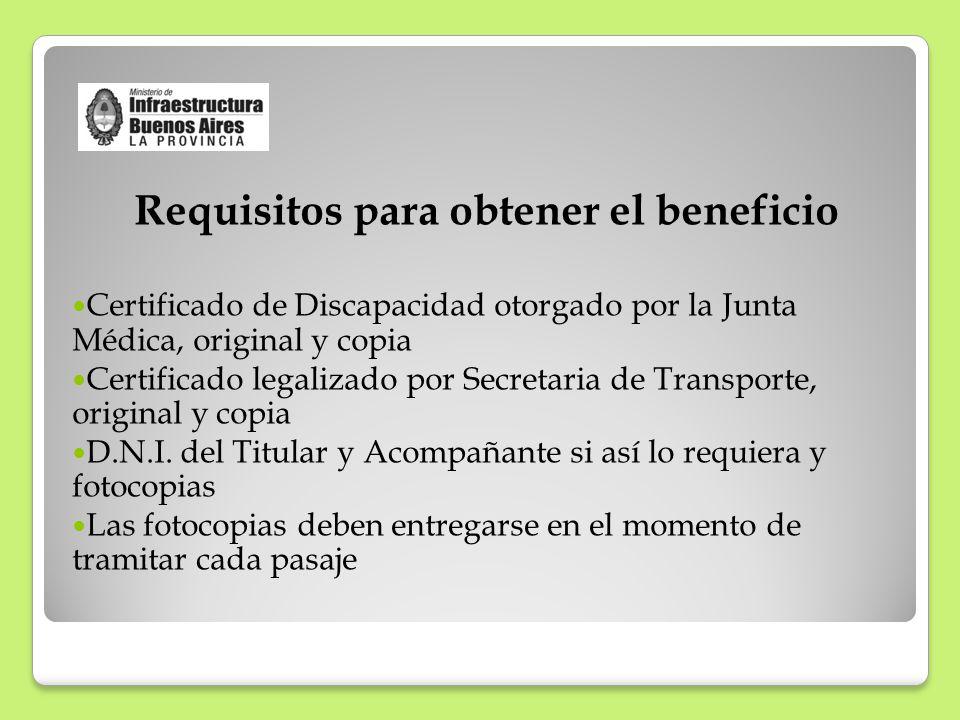 Requisitos para obtener el beneficio Certificado de Discapacidad otorgado por la Junta Médica, original y copia Certificado legalizado por Secretaria de Transporte, original y copia D.N.I.