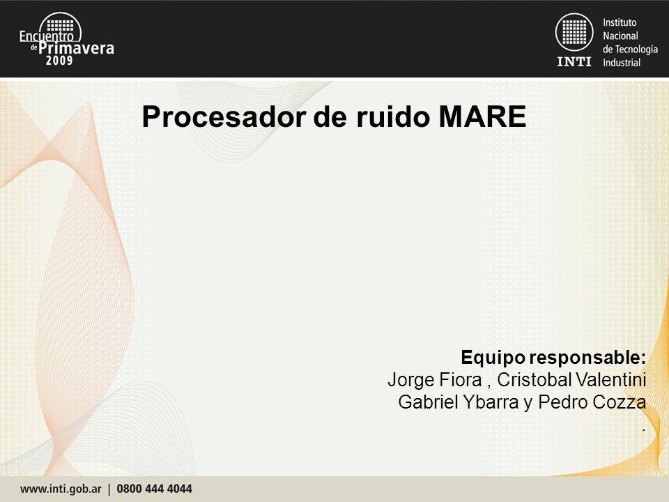 Equipo responsable: Jorge Fiora, Cristobal Valentini Gabriel Ybarra y Pedro Cozza. Procesador de ruido MARE
