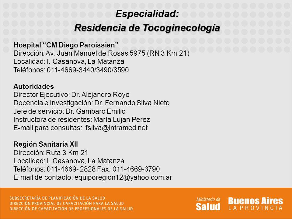 Especialidad: Residencia de Tocoginecología Hospital CM Diego Paroissien Dirección: Av. Juan Manuel de Rosas 5975 (RN 3 Km 21) Localidad: I. Casanova,