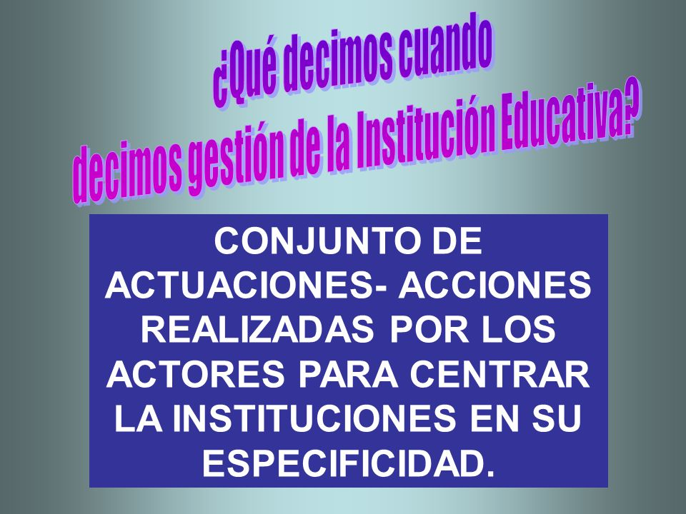 CONJUNTO DE ACTUACIONES- ACCIONES REALIZADAS POR LOS ACTORES PARA CENTRAR LA INSTITUCIONES EN SU ESPECIFICIDAD.